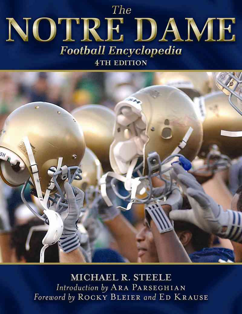 The Notre Dame Football Encyclopedia By Steele, Michael R./ Krause, Ed (FRW)/ Parseghian, Ara (FRW)/ Bleier, Rocky (CON)